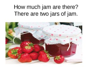 How much jam are there? There are two jars of jam.