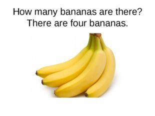 How many bananas are there? There are four bananas.