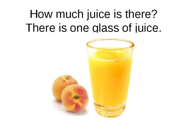 How much juice is there? There is one glass of juice.