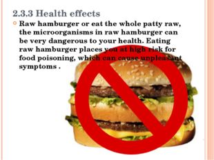 2.3.3 Health effects Raw hamburger or eat the whole patty raw, the microorgan
