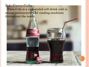 2.4. Coca-Cola Coca-Cola is a carbonated soft drink sold in stores, restauran