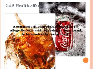 2.4.2 Health effects A common criticism of Coke based on its allegedly toxic