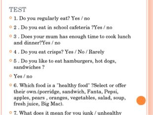 TEST 1. Do you regularly eat? Yes / no 2 . Do you eat in school cafeteria ?Ye