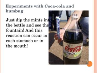 Experiments with Coca-cola and humbug Just dip the mints into the bottle and