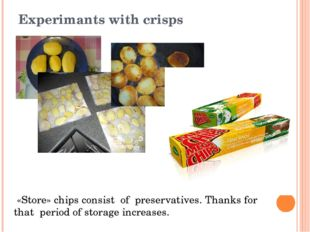 Experimants with crisps «Store» chips consist of preservatives. Thanks for th