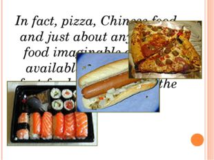 In fact, pizza, Chinese food, and just about any type of food imaginable are