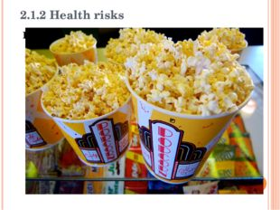 2.1.2 Health risks Popcorn is included on the list of foods that the America