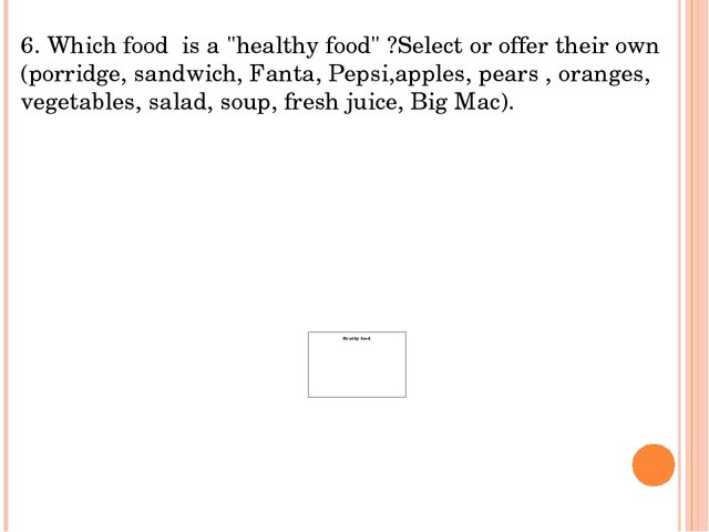 """6. Which food is a """"healthy food"""" ?Select or offer their own (porridge, sand..."""