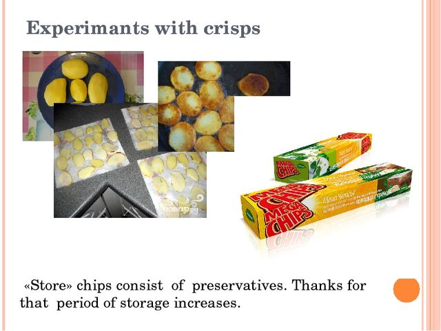 Experimants with crisps «Store» chips consist of preservatives. Thanks for th...