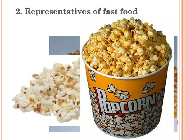 2. Representatives of fast food 2.1 Pop corn Popcorn, also known as popping c...