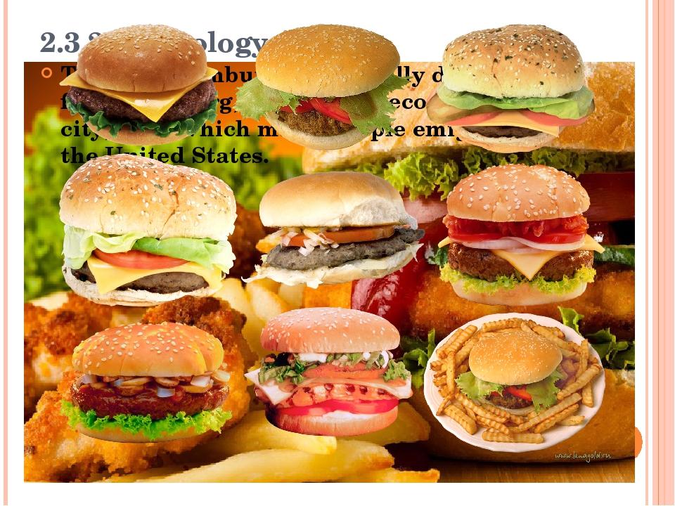 2.3.2 Etymology The term hamburger originally derives from Hamburg, Germany's...