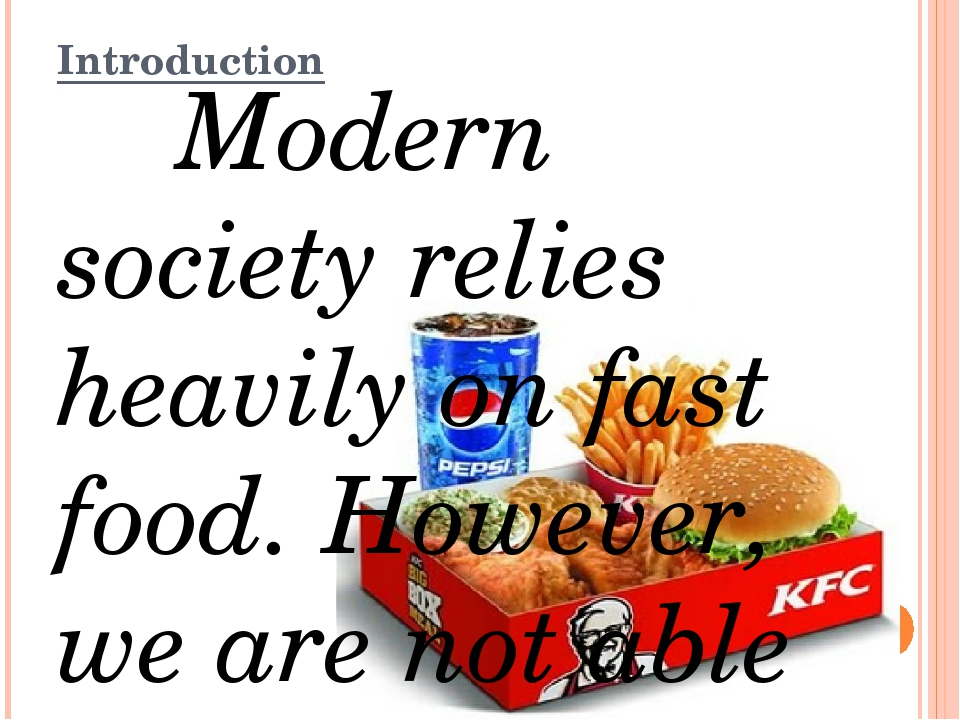 Introduction Modern society relies heavily on fast food. However, we are not...