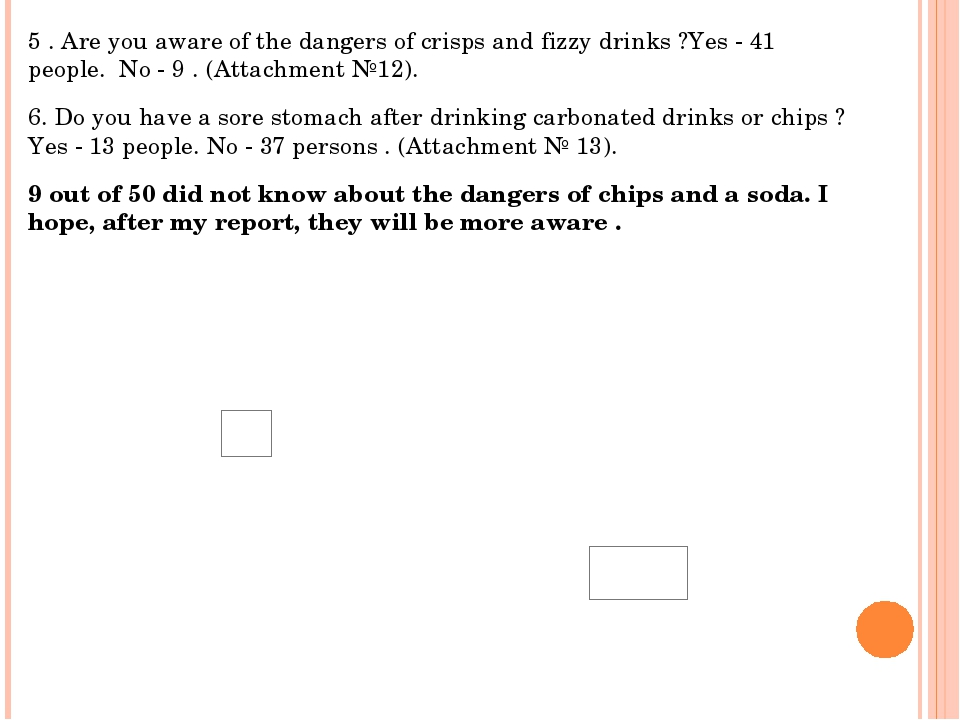 5 . Are you aware of the dangers of crisps and fizzy drinks ?Yes - 41 people....