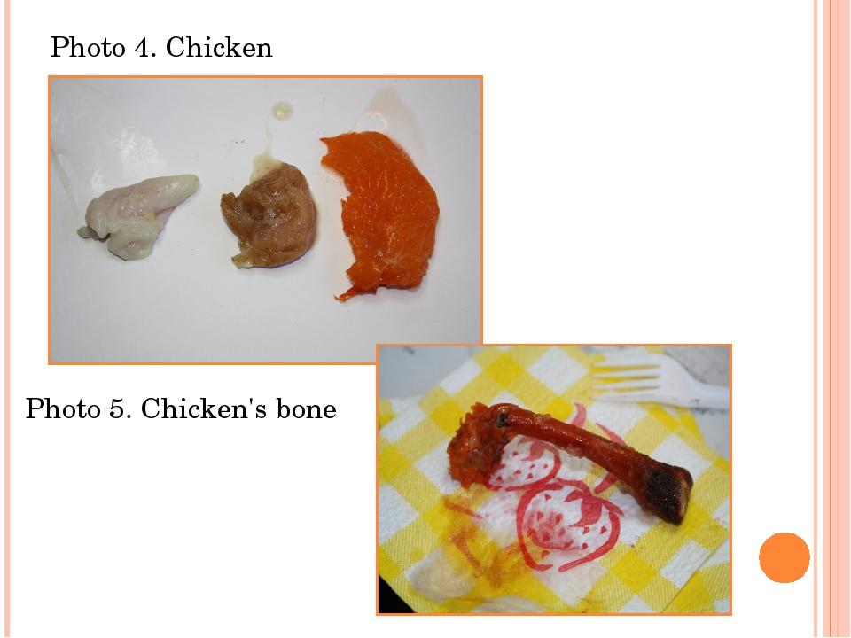 Photo 4. Chicken Photo 5. Chicken's bone