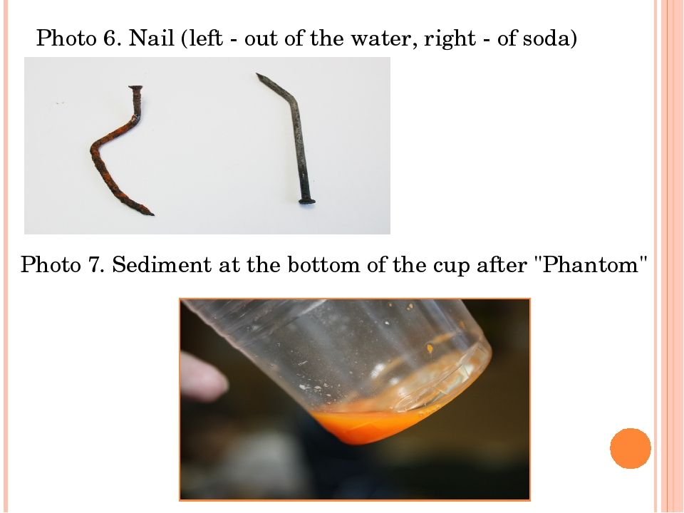 Photo 6. Nail (left - out of the water, right - of soda) Photo 7. Sediment at...