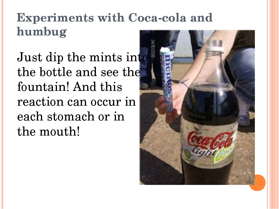 Experiments with Coca-cola and humbug Just dip the mints into the bottle and...