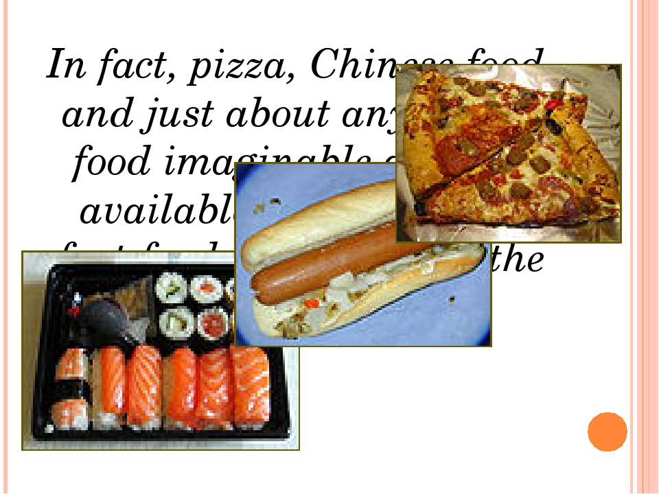 In fact, pizza, Chinese food, and just about any type of food imaginable are...