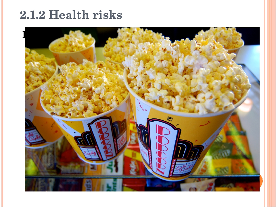 2.1.2 Health risks Popcorn is included on the list of foods that the America...