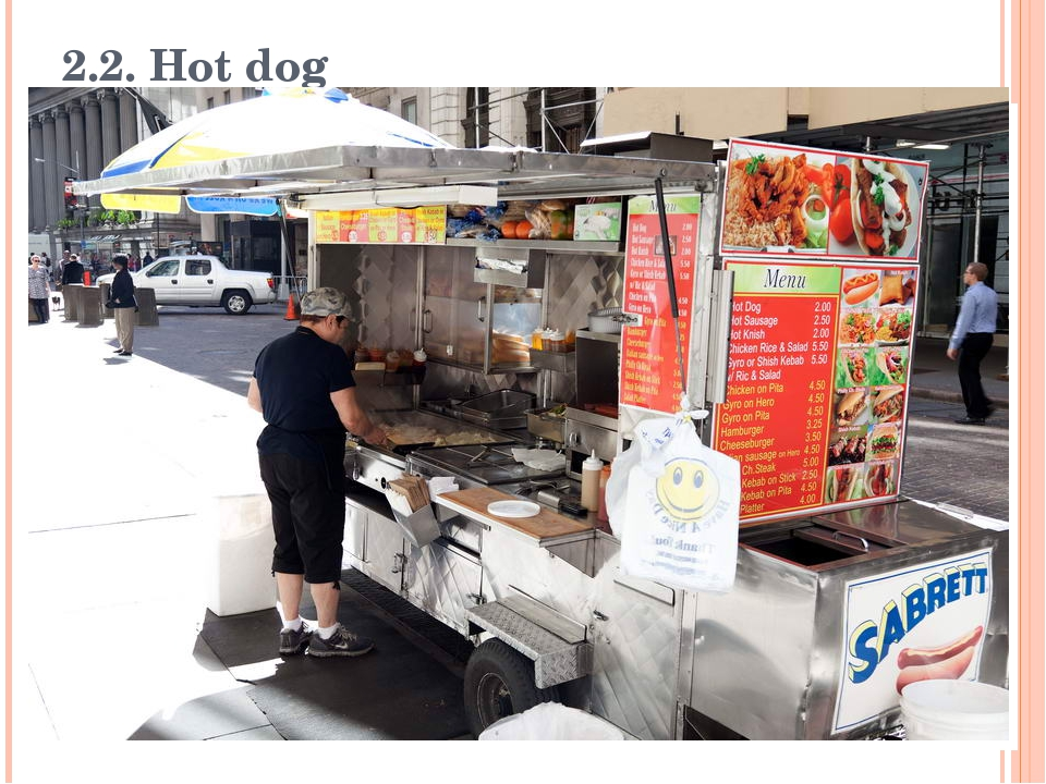 2.2. Hot dog A hot dog is a cooked sausage, traditionally grilled.