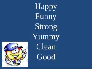 Happy Funny Strong Yummy Clean Good
