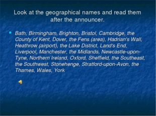 Look at the geographical names and read them after the announcer. Bath, Birmi