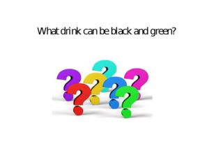 What drink can be black and green?