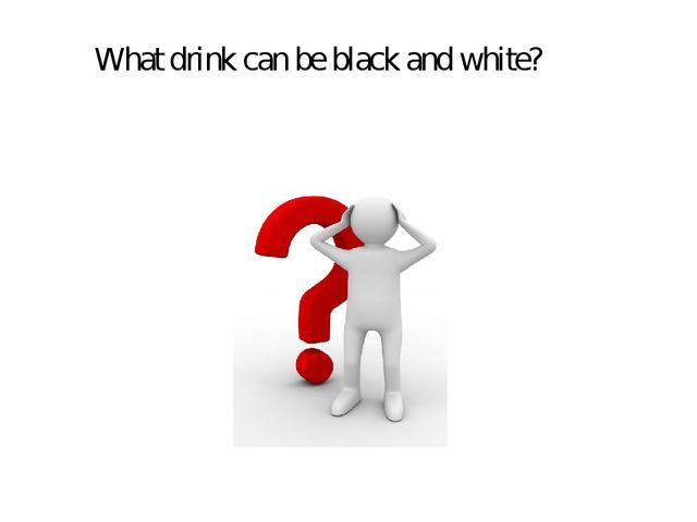 What drink can be black and white?