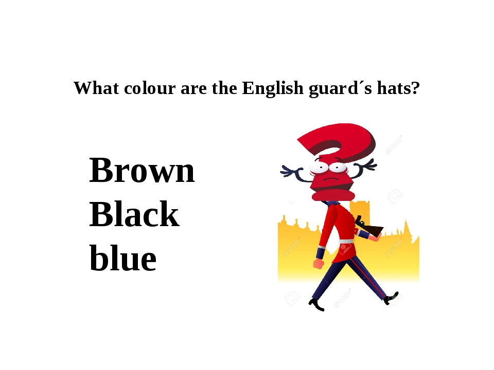 What colour are the English guard´s hats? Brown Black blue