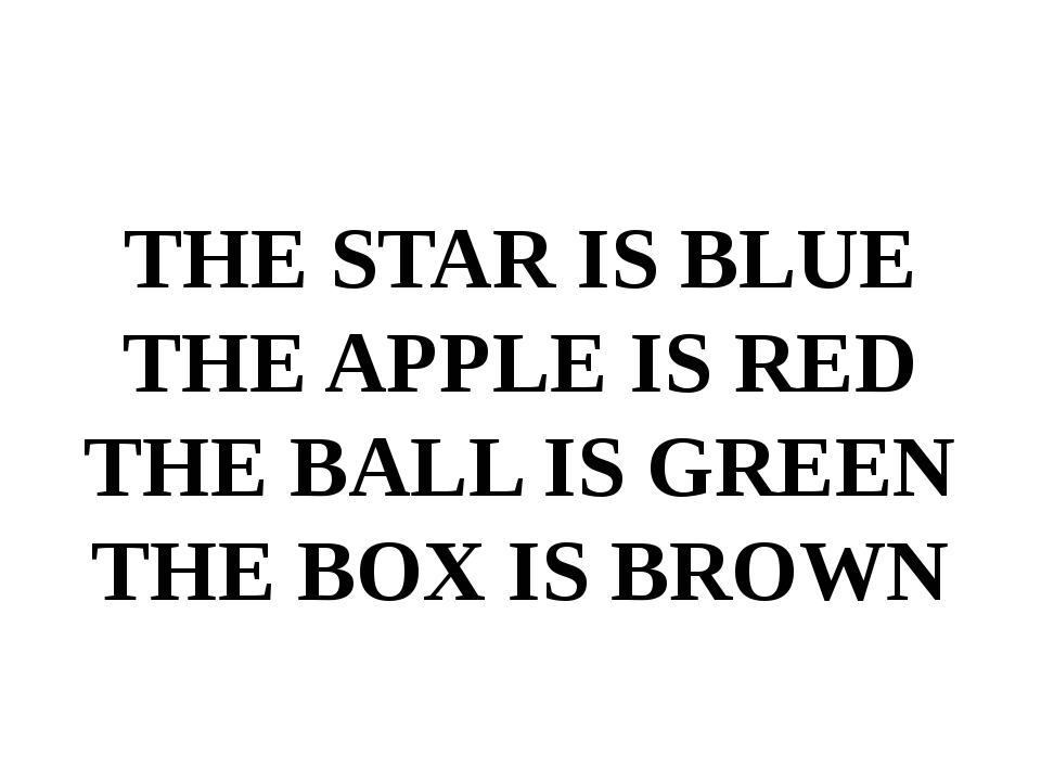 THE STAR IS BLUE THE APPLE IS RED THE BALL IS GREEN THE BOX IS BROWN