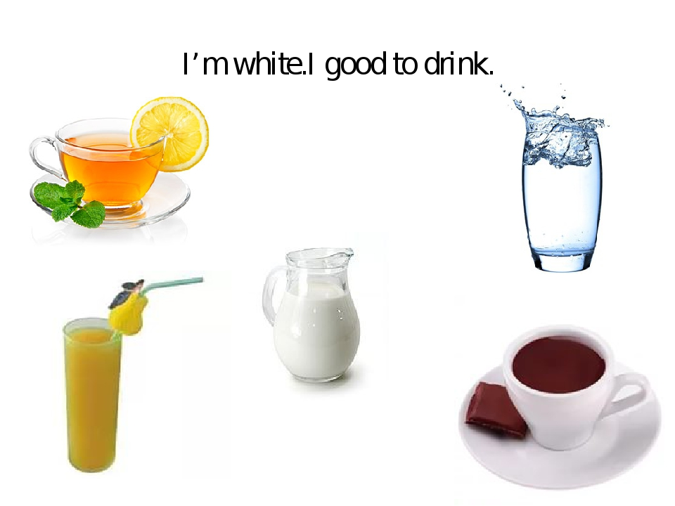 I'm white.I good to drink.