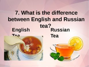 7. What is the difference between English and Russian tea? English Tea Russia