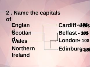 2 . Name the capitals of Belfast England Scotland Wales Northern Ireland Lond
