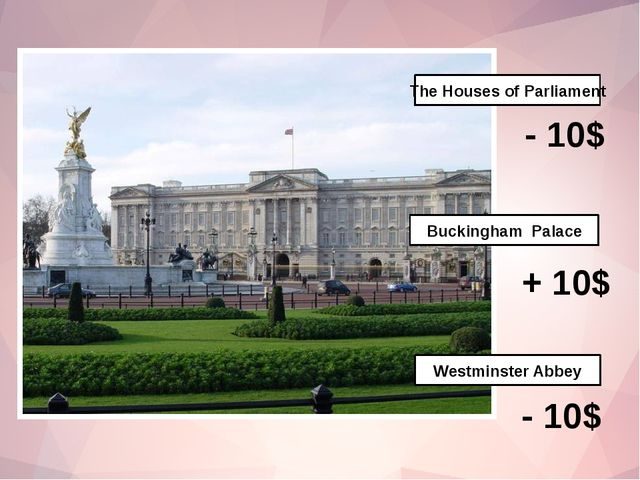 The Houses of Parliament Buckingham Palace Westminster Abbey - 10$ - 10$ + 10$