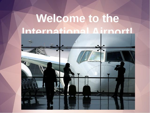 Welcome to the International Airport!