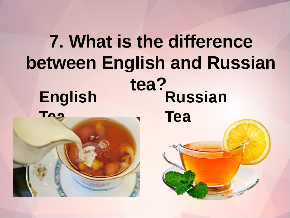 7. What is the difference between English and Russian tea? English Tea Russia...