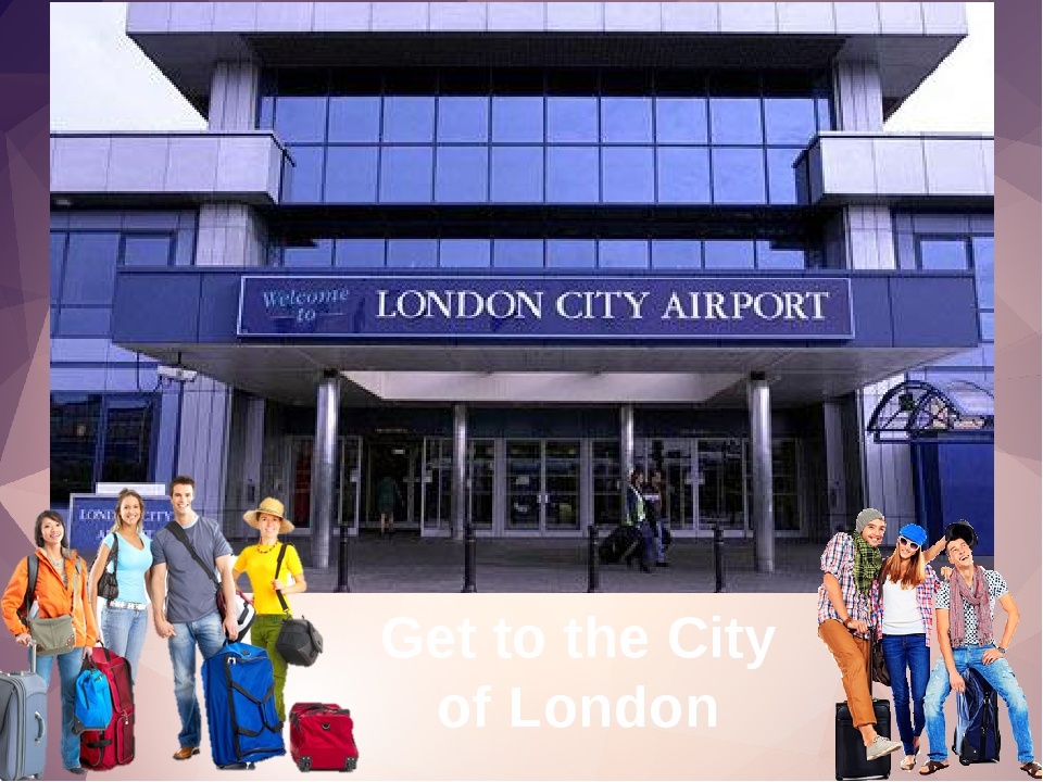 A Trip to Great Britain Get to the City of London