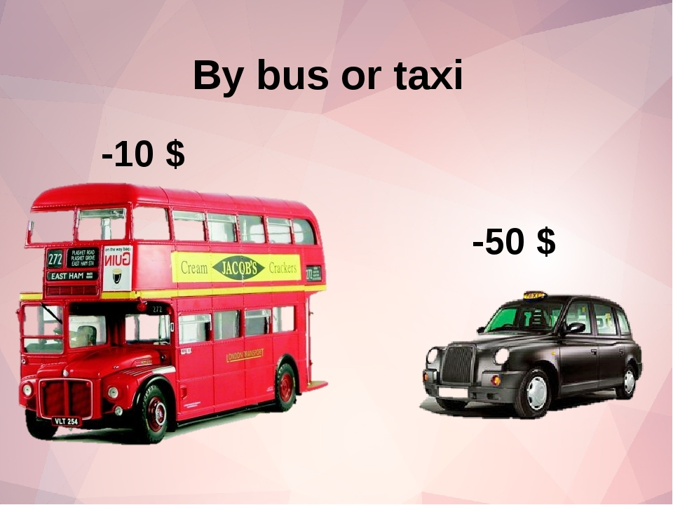 By bus or taxi -10 $ -50 $
