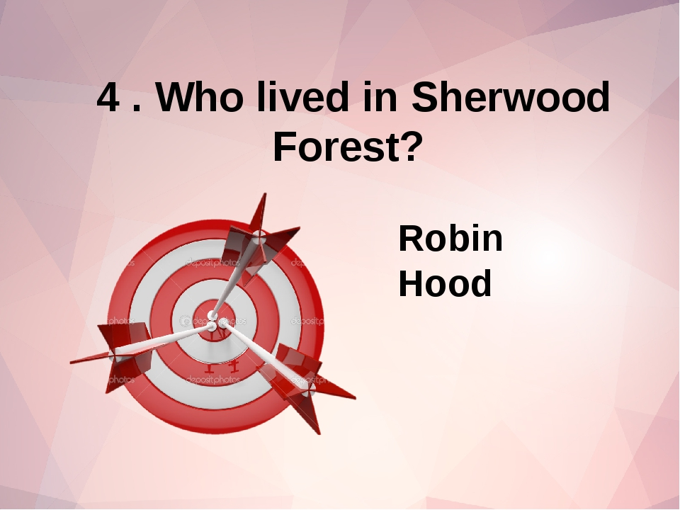 4 . Who lived in Sherwood Forest? Robin Hood