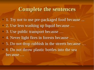 Complete the sentences 1. Try not to use pre-packaged food because ... 2. Use