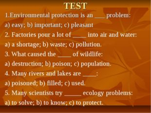 TEST 1.Environmental protection is an ___ problem: a) easy; b) important; c)