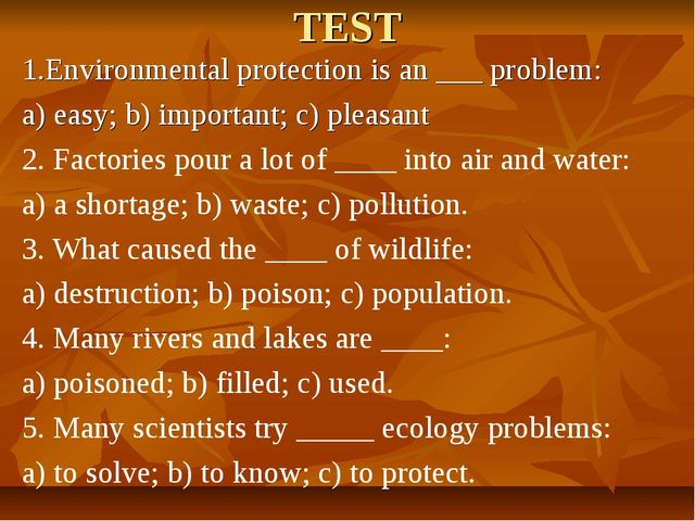 TEST 1.Environmental protection is an ___ problem: a) easy; b) important; c)...