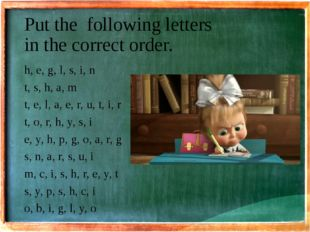 Put the following letters in the correct order. h, e, g, l, s, i, n t, s, h,