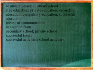 to attend classes; to attend school free education; private education; second