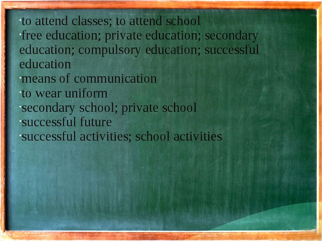 to attend classes; to attend school free education; private education; second...