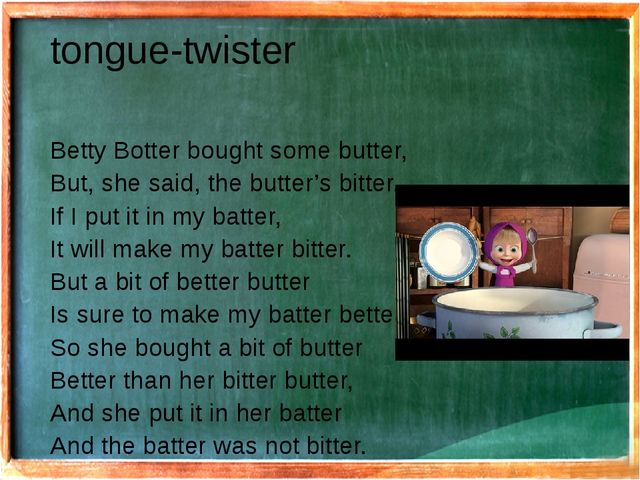 tongue-twister Betty Botter bought some butter, But, she said, the butter's b...