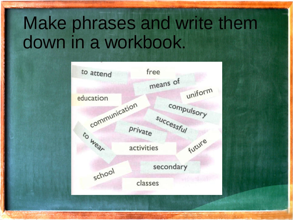 Make phrases and write them down in a workbook.