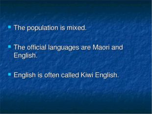 The population is mixed. The official languages are Maori and English. Engli