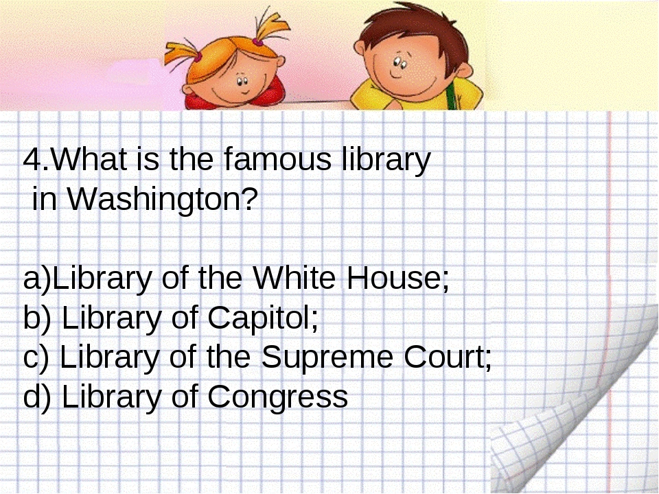 4.What is the famous library in Washington? Library of the White House; b) Li...