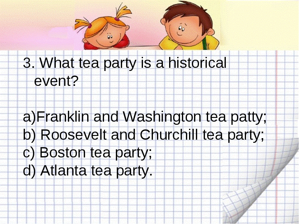 3. What tea party is a historical event? Franklin and Washington tea patty; b...