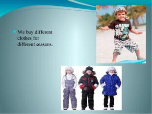 We buy different clothes for different seasons.